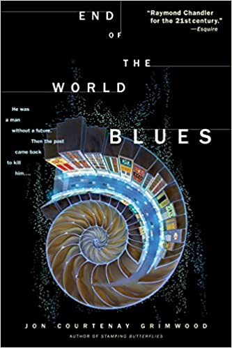 End Of The World Blues A Novel Grimwood Jon Courtenay 9780553589962 Amazon Com Books