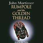 Rumpole and the Golden Thread   John Mortimer