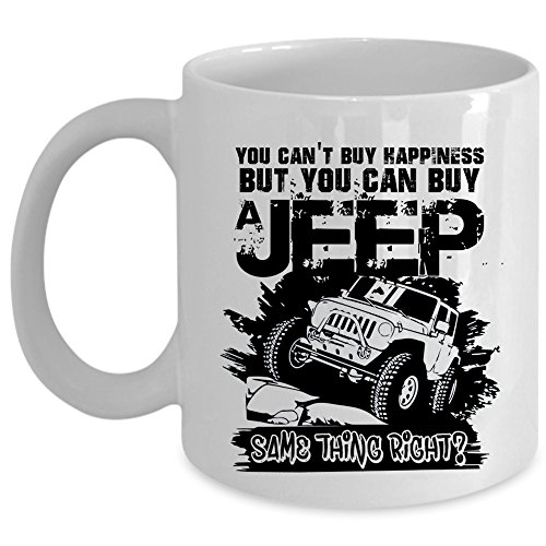 You Can Buy A Jeep Coffee Mug, You Can't Buy Happiness Cup (Coffee Mug - White)