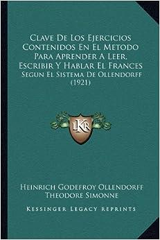 Clave de Los Ejercicios Contenidos En El Metodo Para Aprender a Leer, Escribir y Hablar El Frances: Segun El Sistema de Ollendorff (1921)