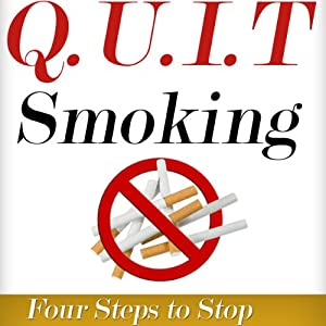 Q.U.I.T Smoking: Advice on How to Quit Smoking in 4 EASY Steps Audiobook