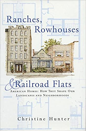 Ranches, Rowhouses, and Railroad Flats: American Homes: How They Shape Our Landscapes and Neighborhoods