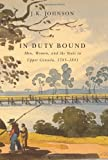In Duty Bound : Men, Women, and the State in Upper Canada, 1783-1841, Johnson, J. K., 0773542779