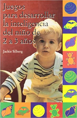 Juegos para desarrollar la inteligencia del nino de 2 a 3 anos / Games to Develop The intelligence of The Child From 2-3 Years (Spanish Edition): Jackie ...