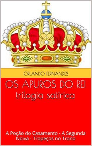 OS APUROS DO REI trilogia satírica: A Poção do Casamento - A Segunda Noiva - Tropeços no Trono (Portuguese (Costumes In Orlando)