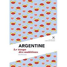 Argentine : Le tango des ambitions: L'Âme des Peuples (French Edition)
