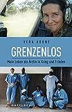 Grenzenlos: Mein Leben als Ärztin in Krieg und Frieden