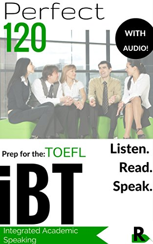 Download Perfect 120 Listen, Read and Speak for TOEFL iBT (Audio Included): Integrated Academic iBT TOEFL Speaking Section Questions, (Audio Included) Pdf