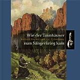 Wie der Tannhauser Zum Sangerkrieg Kam : Richard Wagner Zum 200. Geburtstag, Wartburg Stiftung and Wartburg Stiftung, Wartburg, 3795427584
