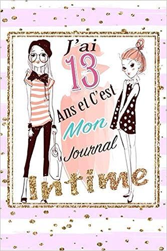 Idée Cadeau Fille 13 Ans J'ai 13 et C'est Mon Journal Intime: Cadeau fille 13 ans