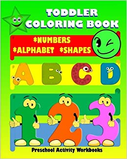 Toddler Coloring Book Numbers Alphabet Shapes Baby Activity For Kids Age 1 3 Boys And Girls Fun Early Learning Of First Easy Words Preschool