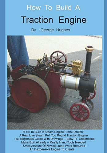 How To Build A Steam Engine: Build a Steam Engine from Scratch -Full Beginners Guide with Drawings - Easy to understand - Mostly hand tools - Small amount of lathe work - Many built already