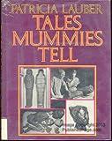 Tales Mummies Tell, Patricia Lauber, 0690043880