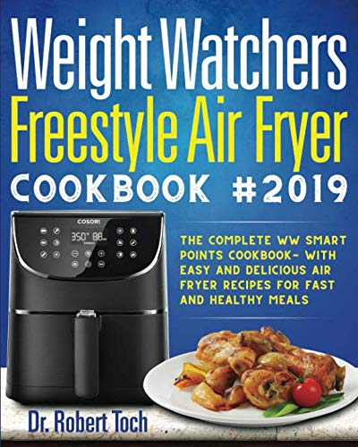 Weight Watchers Freestyle Air Fryer Cookbook #2019: The Complete WW Smart Points Cookbook-with Easy and Delicious Air Fryer Recipes for Fast and Healthy Meals