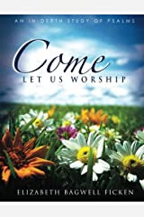 Come Let Us Worship: An In-depth Study of Psalms Paperback