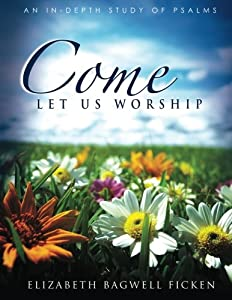 Come Let Us Worship: An In-depth Study of Psalms