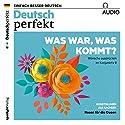 Deutsch perfekt Audio. 1/2018: Deutsch lernen Audio - Was war, was kommt? Wünsche ausdrücken im Konjunktiv II Hörbuch von  div. Gesprochen von:  div.