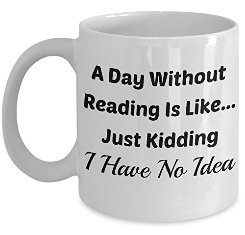 Book Lover Mug (11 oz)\ Mugs With Quotes by Vitazi Kitchenware, Ceramic Coffee Cup - A Day Without Reading Is Like...Just Kidding I Have No Idea (White)