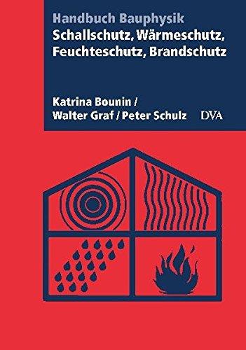 Schallschutz, Wärmeschutz, Feuchteschutz, Brandschutz: Handbuch Bauphysik