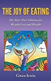 The Joy of Eating: The Anti-Diet Solution for Weight Loss and Health