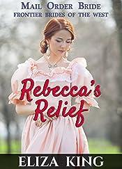 MAIL ORDER BRIDE: Rebecca's Relief: Western Romance