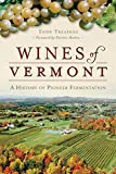 Wines of Vermont: A History of Pioneer Fermentation (American Palate)