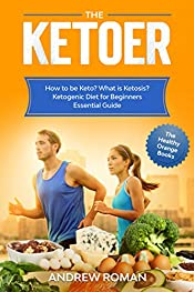 The Ketoer: How to be Keto? What is Ketosis? Ketogenic Diet for Beginners Essential Guide (The Healthy Orange Books Book 2)