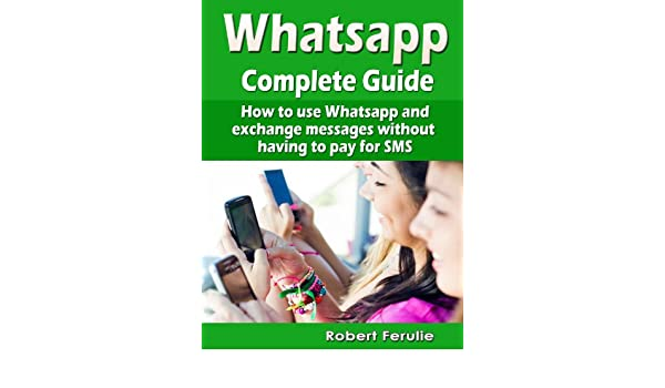 Amazon com: Whatsapp - Complete Guide: How to use Whatsapp and