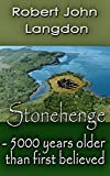 Stonehenge: - 5000 years older than believed