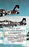 Bold and Virtuous Project Leadership, Randall L. Calloway P.E., 1493794809