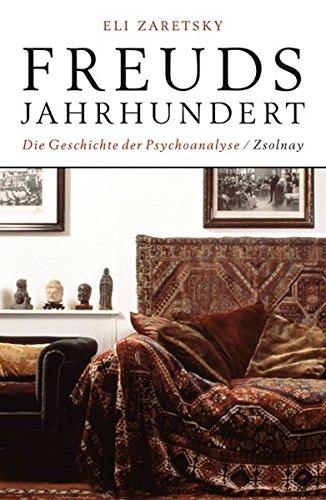 Freuds Jahrhundert: Die Geschichte der Psychoanalyse