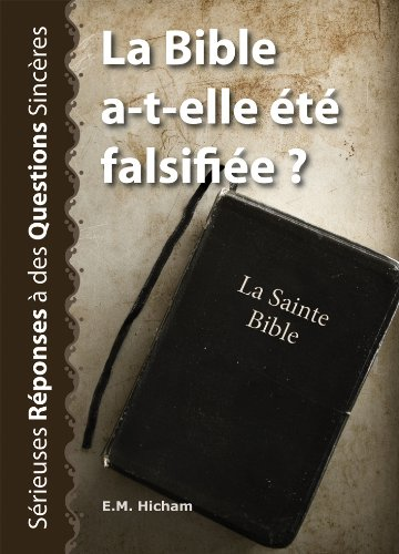 La Bible a-t-elle été falsifiée ? (Sérieuses Réponses à des Questions Sincères t. 3) (French Edition)