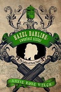 Hazel Darling: Sweetest Sister (The Ladies of Pistol Fanny's) (Volume 1)