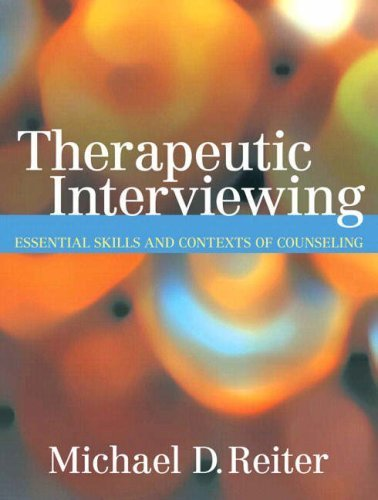 Therapeutic Interviewing: Essential Skills and Contexts of Counseling by Michael D. Reiter (2007-08-18)
