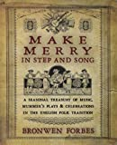 Make Merry In Step and Song: A Seasonal Treasury of Music, Mummer's Plays & Celebrations in the English Folk Tradition