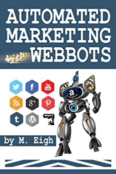Automated Marketing with Webbots by [Eigh, M.]