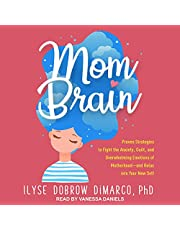 Mom Brain: Proven Strategies to Fight the Anxiety, Guilt, and Overwhelming Emotions of Motherhood - and Relax into Your New Self