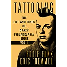 Tattooing: The Life and Times of Crazy Philadelphia Eddie, My Vida Loca; Volume 1