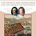 The French and Indian War and the Conquest of New France Audiobook by William R. Nester Narrated by Philip Benoit