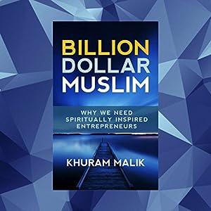 Billion Dollar Muslim: Why We Need Spiritually Inspired Entrepreneurs (Volume 1) Hörbuch von Khuram Malik Gesprochen von: Khuram Malik