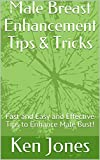 Male Breast Enhancement Tips & Tricks: Fast Easy and Effective Tips to Enhance Male Bust!