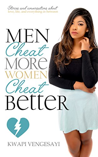 Men Cheat More, Women Cheat Better: Stories and Conversations About Love, Life and Everything in Between (Chicken Soup For The Soul Love Poems)