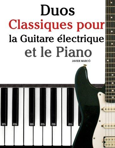 Duos Classiques pour la Guitare lectrique et le Piano: Pices faciles de Bach, Mozart, Beethoven, ainsi que d'autres compositeurs (French Edition)