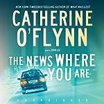 The News Where You Are: A Novel   Catherine O'Flynn