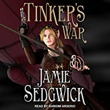 Tinker's War: Tinkerer's Daughter Series, Book 2 Audiobook by Jamie Sedgwick Narrated by Shiromi Arserio