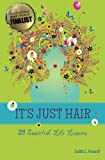 It's Just Hair: 20 Essential Life Lessons (Volume 1)
