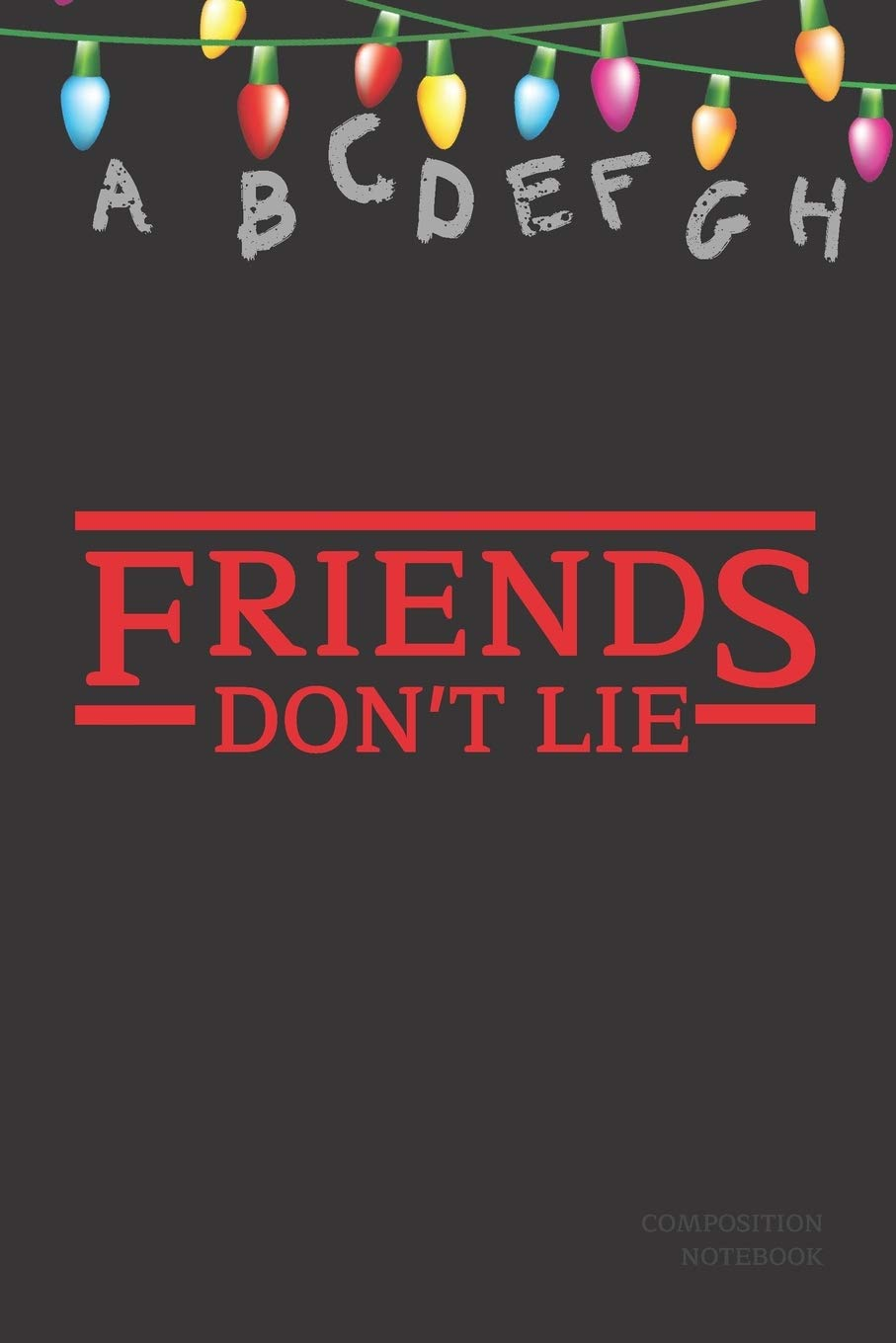 Friends Don T Lie Composition Book Stranger Things Quotes Eleven Alphabet Light Up Sign Cover Book 6x9 120 Pages Wide Ruled Paper Christmas Gifts 3 Stranger Things Composition Book Amazon Co Uk Press Eleven