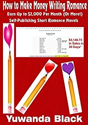 How to Make Money Writing Romance: Earn Up to $2,000 Per Month (Or More!) Self-Publishing Short Romance Novels