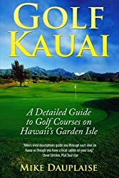 Golf Kauai: A Detailed Guide to Golf Courses on Hawaii's Garden Isle by Dauplaise, Mike (2014) Paperback