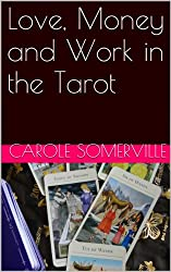 Love, Money and Work in the Tarot (Tarot for All Book 2)
